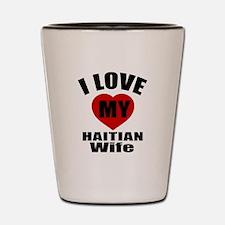 I Love My Haitian Wife Shot Glass