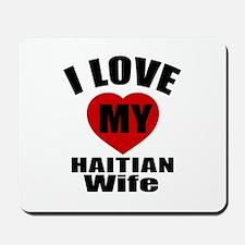 I Love My Haitian Wife Mousepad