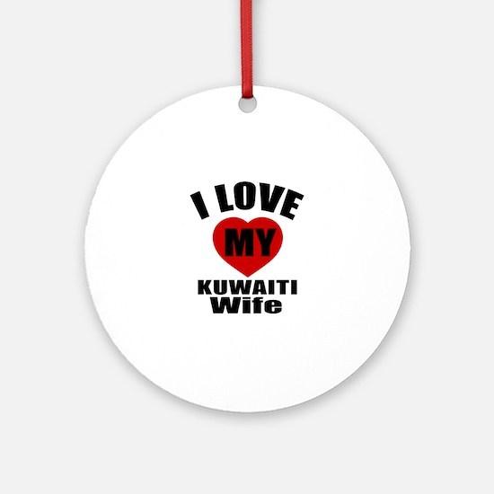 I Love My Kuwaiti Wife Round Ornament
