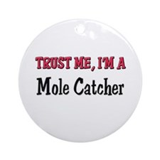 Trust Me I'm a Mole Catcher Ornament (Round)