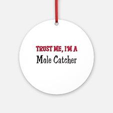 Trust Me I'm a Mole Catcher Ornament (Round)