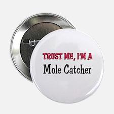 """Trust Me I'm a Mole Catcher 2.25"""" Button"""