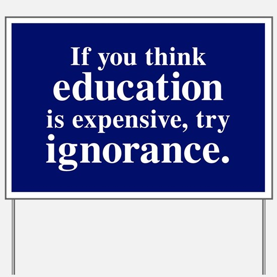 If You Think Education Is Expensive Yard Sign