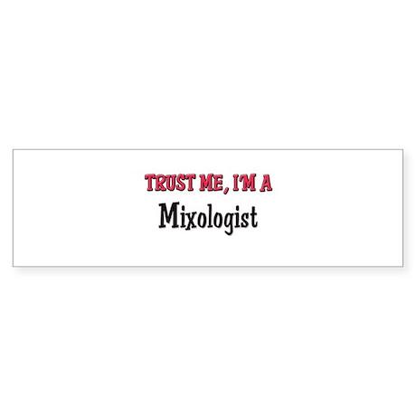 Trust Me I'm a Mixologist Bumper Sticker