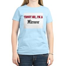 Trust Me I'm a Mirrorer T-Shirt