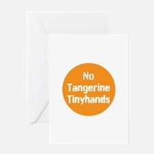 no tangerine tinyhands Greeting Cards