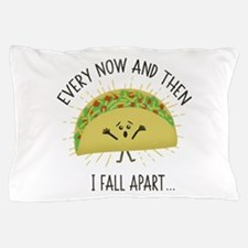 Every Now and Then I Fall Apart Funny Pillow Case