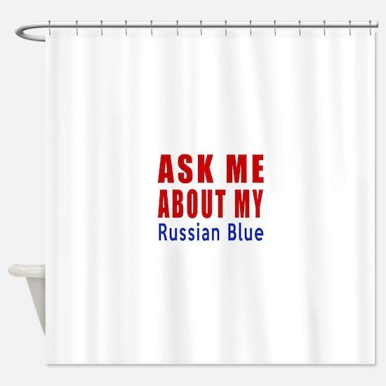 Ask Me About My Russian Blue Cat De Shower Curtain