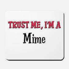 Trust Me I'm a Mime Mousepad
