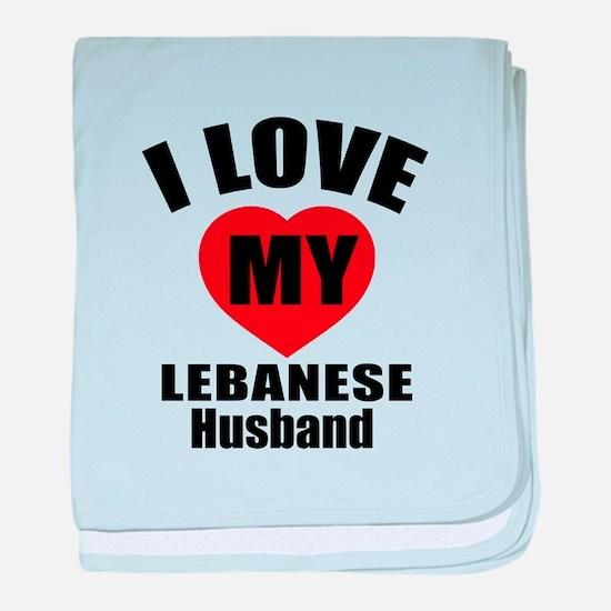 I Love My Lebanese Husband baby blanket