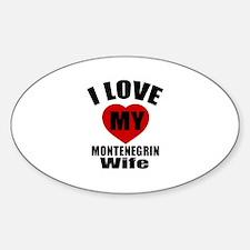 I Love My Montengrin Wife Sticker (Oval)