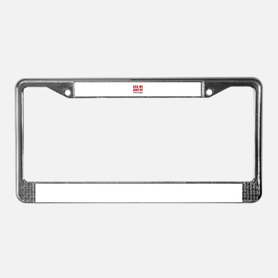 Ask Me About My Turkish Angora License Plate Frame