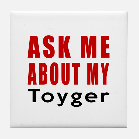 Ask Me About My Toyger Cat Designs Tile Coaster