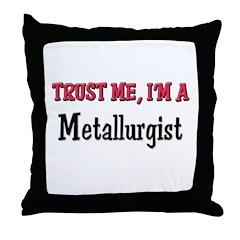 Trust Me I'm a Metallurgist Throw Pillow