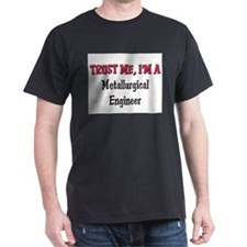 Trust Me I'm a Metallurgical Engineer T-Shirt