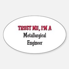 Trust Me I'm a Metallurgical Engineer Decal