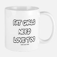Fat Girls Need Love Too Mug