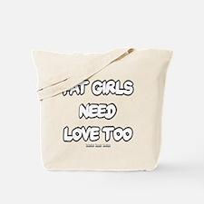 Fat Girls Need Love Too Tote Bag