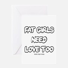 Fat Girls Need Love Too Greeting Card