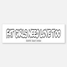 Fat Girls Need Love Too Bumper Bumper Bumper Sticker