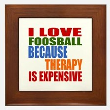 I Love Foosball Because Therapy Is Exp Framed Tile