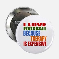 """I Love Foosball Because Therapy Is Ex 2.25"""" Button"""