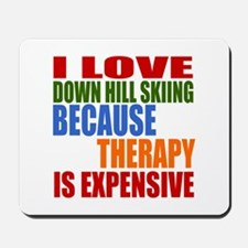 I Love Down Hill Skiing Because Therapy Mousepad