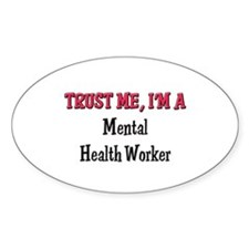 Trust Me I'm a Mental Health Worker Oval Decal