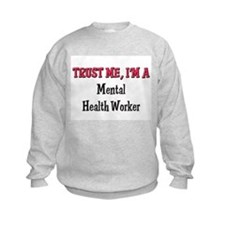 Trust Me I'm a Mental Health Worker Sweatshirt