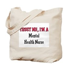 Trust Me I'm a Mental Health Nurse Tote Bag