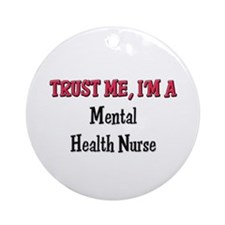 Trust Me I'm a Mental Health Nurse Ornament (Round