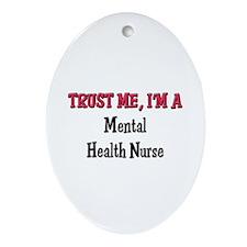 Trust Me I'm a Mental Health Nurse Oval Ornament