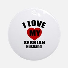 I Love My Serbian Husban Round Ornament