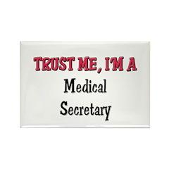 Trust Me I'm a Medical Secretary Rectangle Magnet