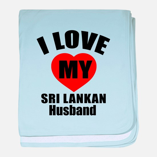 I Love My Sri Lankan Husband baby blanket