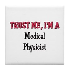 Trust Me I'm a Medical Physicist Tile Coaster
