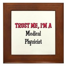 Trust Me I'm a Medical Physicist Framed Tile