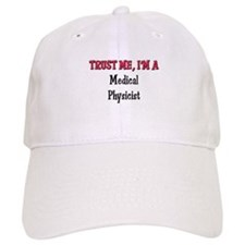 Trust Me I'm a Medical Physicist Baseball Cap
