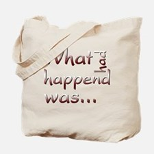 What Had Happened Was... Tote Bag