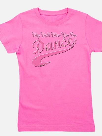 Why walk when you can Dance Q T-Shirt