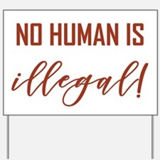NO HUMAN IS ILLEGAL Yard Sign