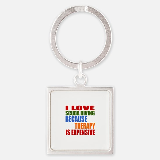 I Love Scuba Diving Because Therap Square Keychain