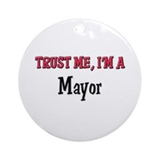 Trust Me I'm a Mayor Ornament (Round)