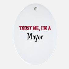 Trust Me I'm a Mayor Oval Ornament