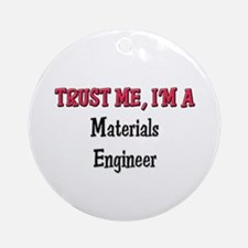 Trust Me I'm a Materials Engineer Ornament (Round)