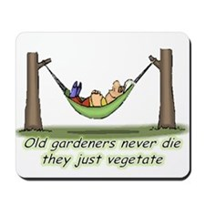 Old gardeners just vegetate Mousepad