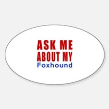 Ask Me About My Foxhound Dog Design Sticker (Oval)