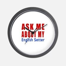 Ask Me About My English Setter Dog Desi Wall Clock