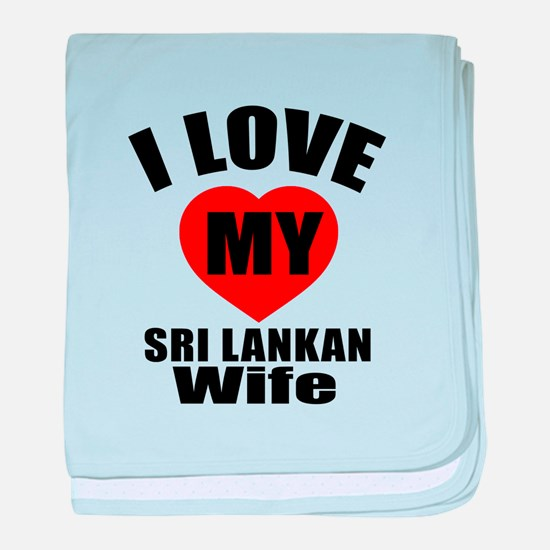 I Love My Sri Lankan Wife baby blanket
