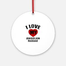 I Love My Angolan Husband Round Ornament